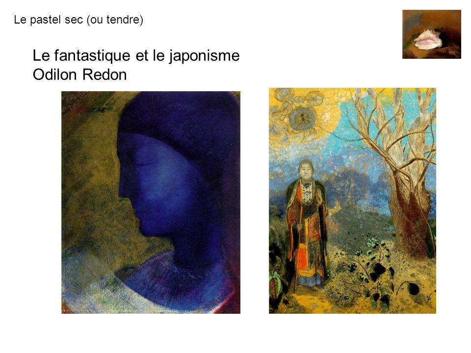 Le pastel sec (ou tendre) Le fantastique et le japonisme Odilon Redon