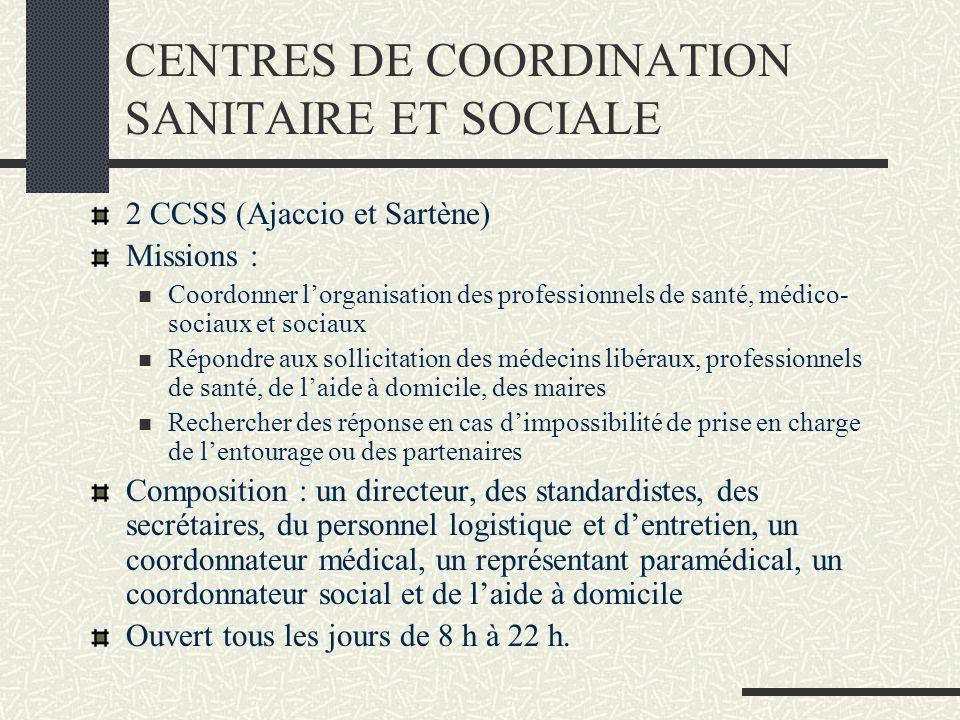 CENTRES DE COORDINATION SANITAIRE ET SOCIALE 2 CCSS (Ajaccio et Sartène) Missions : Coordonner lorganisation des professionnels de santé, médico- soci