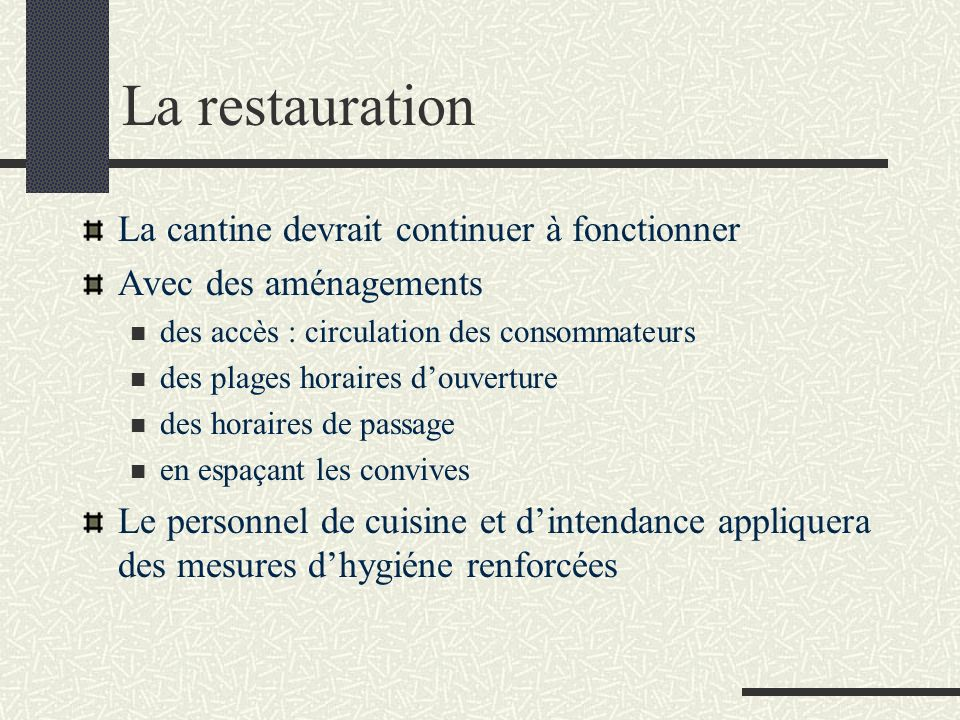La restauration La cantine devrait continuer à fonctionner Avec des aménagements des accès : circulation des consommateurs des plages horaires douvert