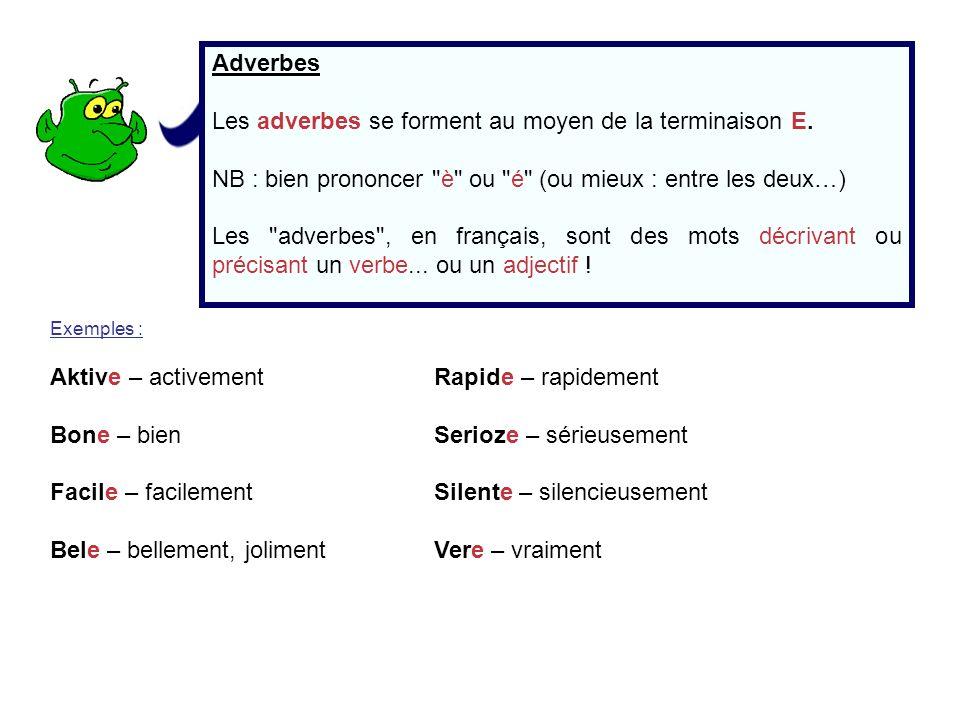 Adverbes Les adverbes se forment au moyen de la terminaison E. NB : bien prononcer