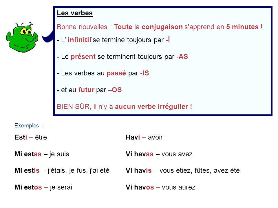 Les verbes Bonne nouvelles : Toute la conjugaison s'apprend en 5 minutes ! - L infinitif se termine toujours par -İ - Le présent se terminent toujours