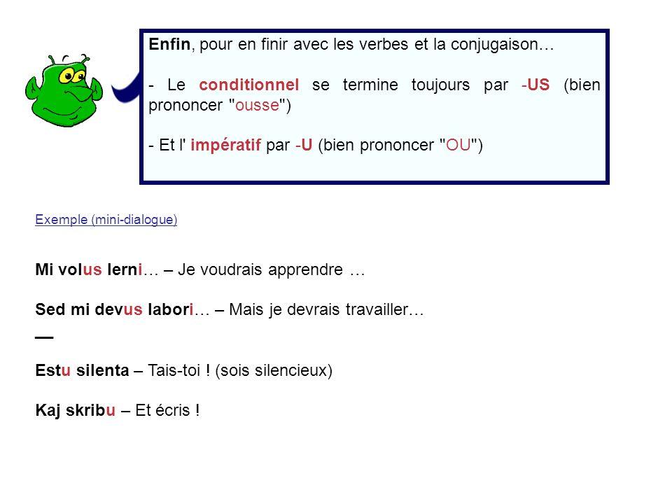 Enfin, pour en finir avec les verbes et la conjugaison… - Le conditionnel se termine toujours par -US (bien prononcer