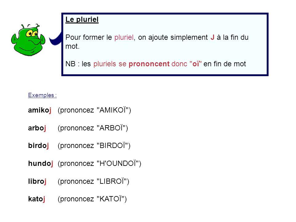 L objet (ou COD) En espéranto, on indique le complément dobjet direct par lajout de N.