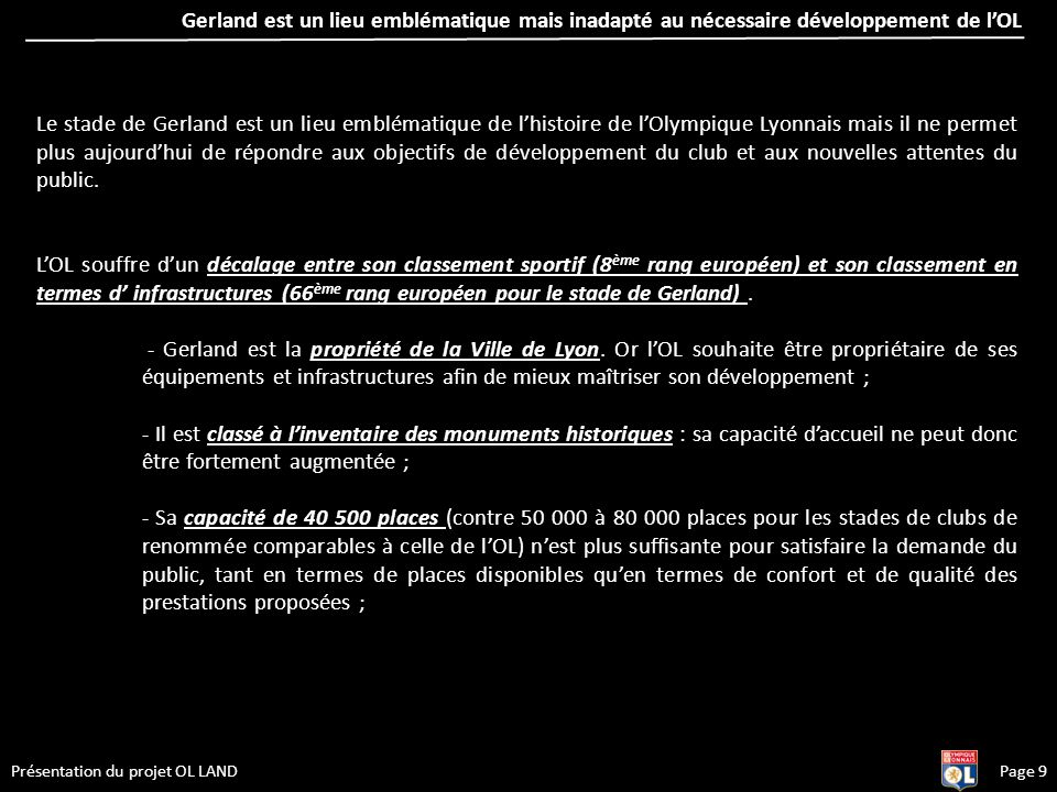 Page 9Présentation du projet OL LAND Le stade de Gerland est un lieu emblématique de lhistoire de lOlympique Lyonnais mais il ne permet plus aujourdhu