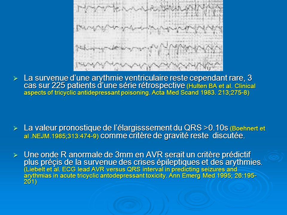 La survenue dune arythmie ventriculaire reste cependant rare, 3 cas sur 225 patients dune série rétrospective (Hulten BA et al. Clinical aspects of tr