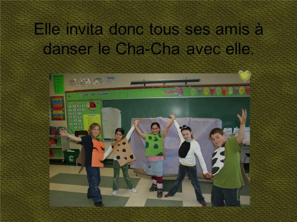 Elle invita donc tous ses amis à danser le Cha-Cha avec elle.