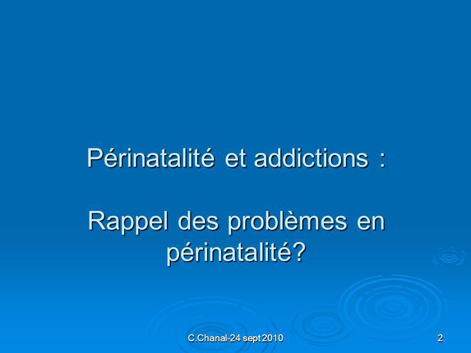 C.Chanal-24 sept 20102 Périnatalité et addictions : Rappel des problèmes en périnatalité?