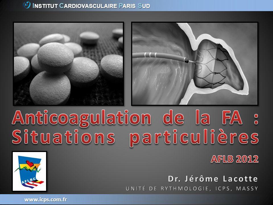 I NSTITUT C ARDIOVASCULAIRE P ARIS S UD www.icps.com.fr A votre avis : Aucun anti-thrombotique Aspirine AVK avec INR hebdomadaire Dabigatran 110 mg * 2 Autre solution ?