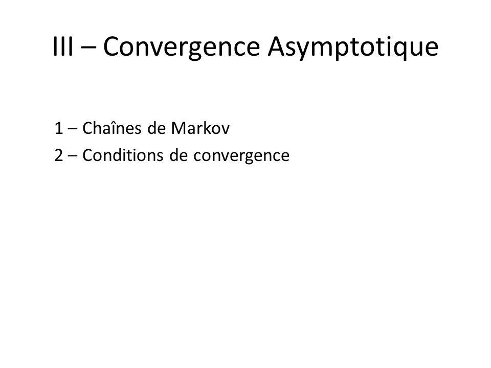 III – Convergence Asymptotique 1 – Chaînes de Markov 2 – Conditions de convergence