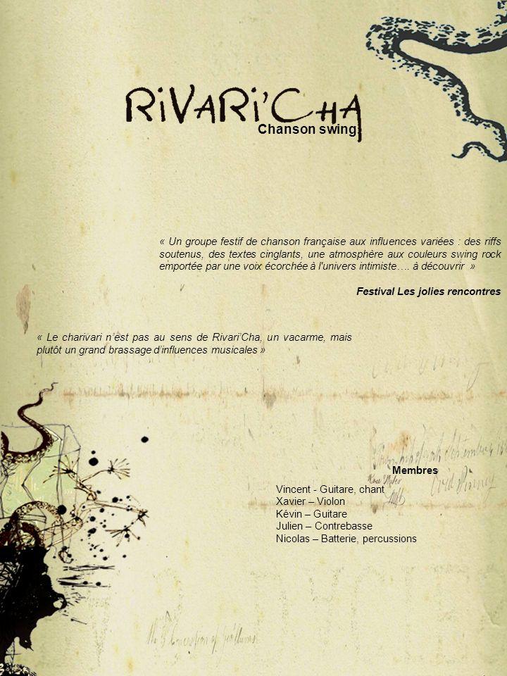 « Le charivari nest pas au sens de RivariCha, un vacarme, mais plutôt un grand brassage dinfluences musicales » « Un groupe festif de chanson français