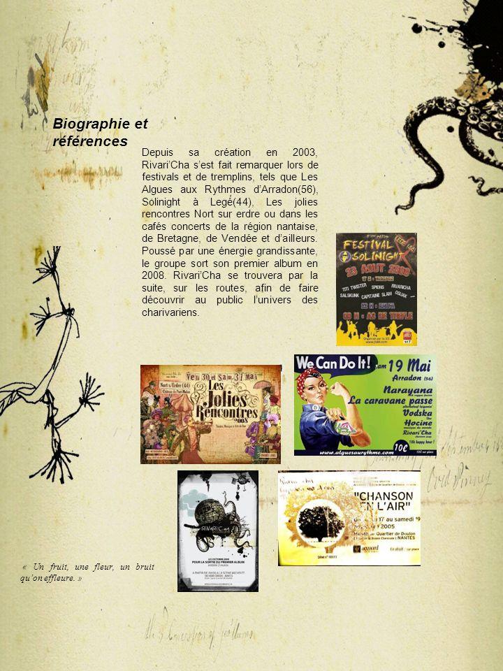 Biographie et références Depuis sa création en 2003, RivariCha sest fait remarquer lors de festivals et de tremplins, tels que Les Algues aux Rythmes