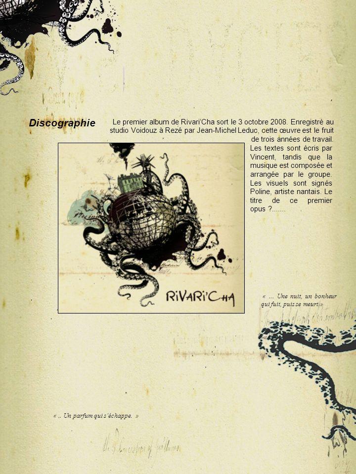 Le premier album de RivariCha sort le 3 octobre 2008. Enregistré au studio Voidouz à Rezé par Jean-Michel Leduc, cette œuvre est le fruit de trois ann