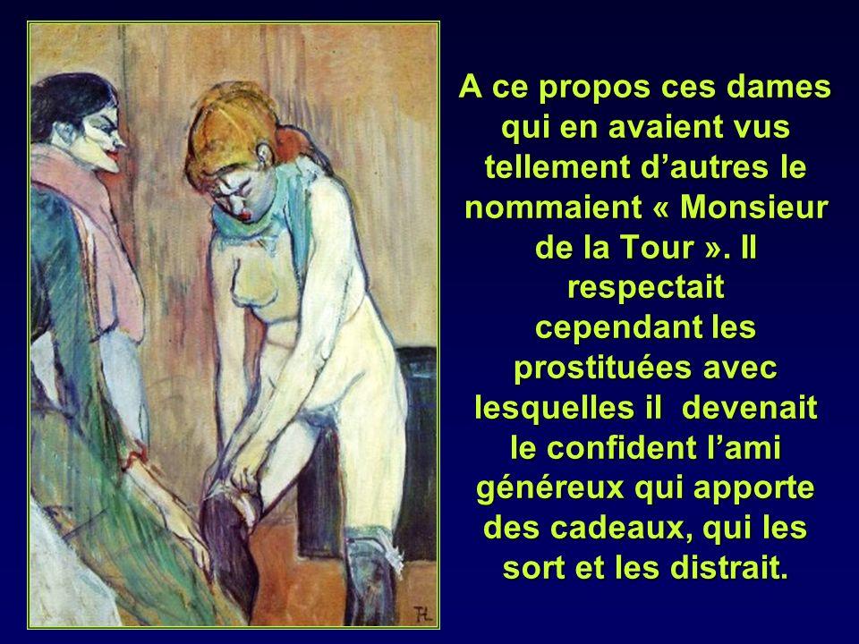 Toulouse Lautrec a toujours mené une vie sexuelle débridée.