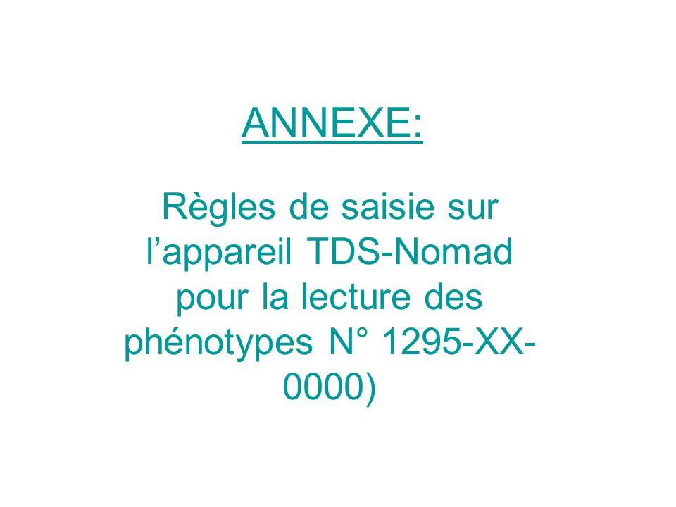 ANNEXE: Règles de saisie sur lappareil TDS-Nomad pour la lecture des phénotypes N° 1295-XX- 0000)