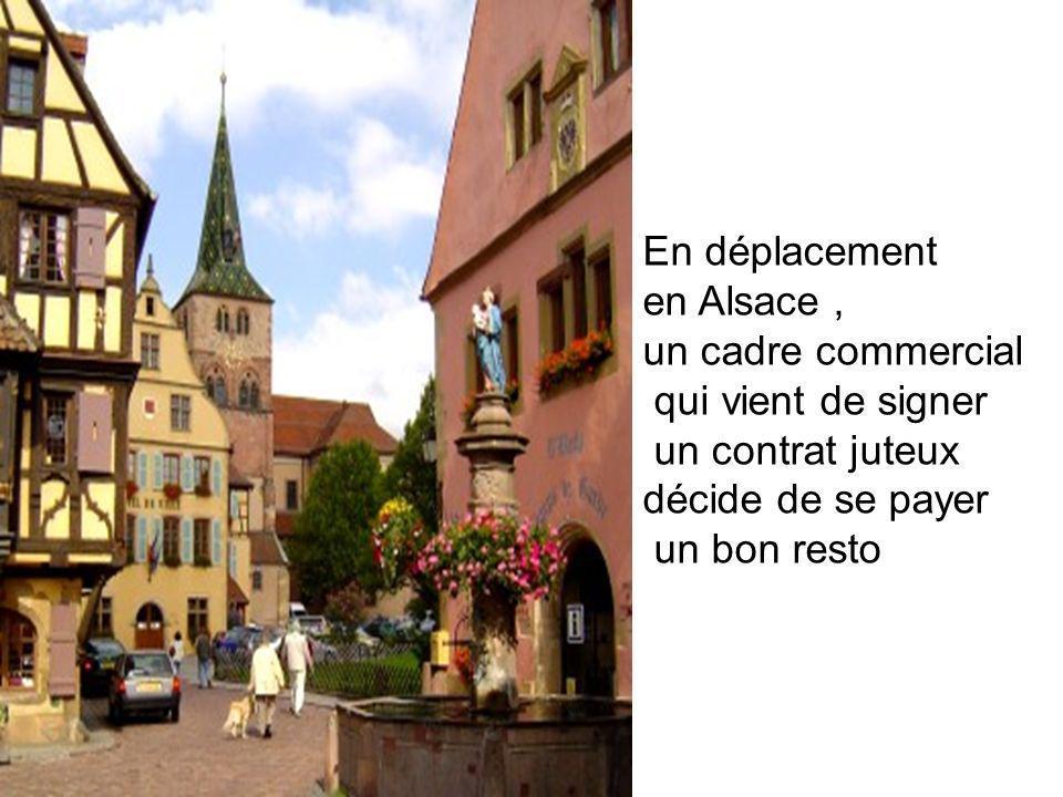 En déplacement en Alsace, un cadre commercial qui vient de signer un contrat juteux décide de se payer un bon resto
