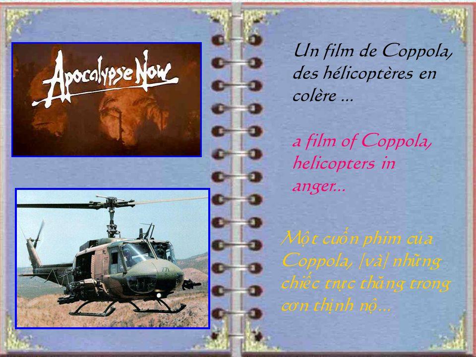 Un film de Coppola, des hélicoptères en colère...a film of Coppola, helicopters in anger...