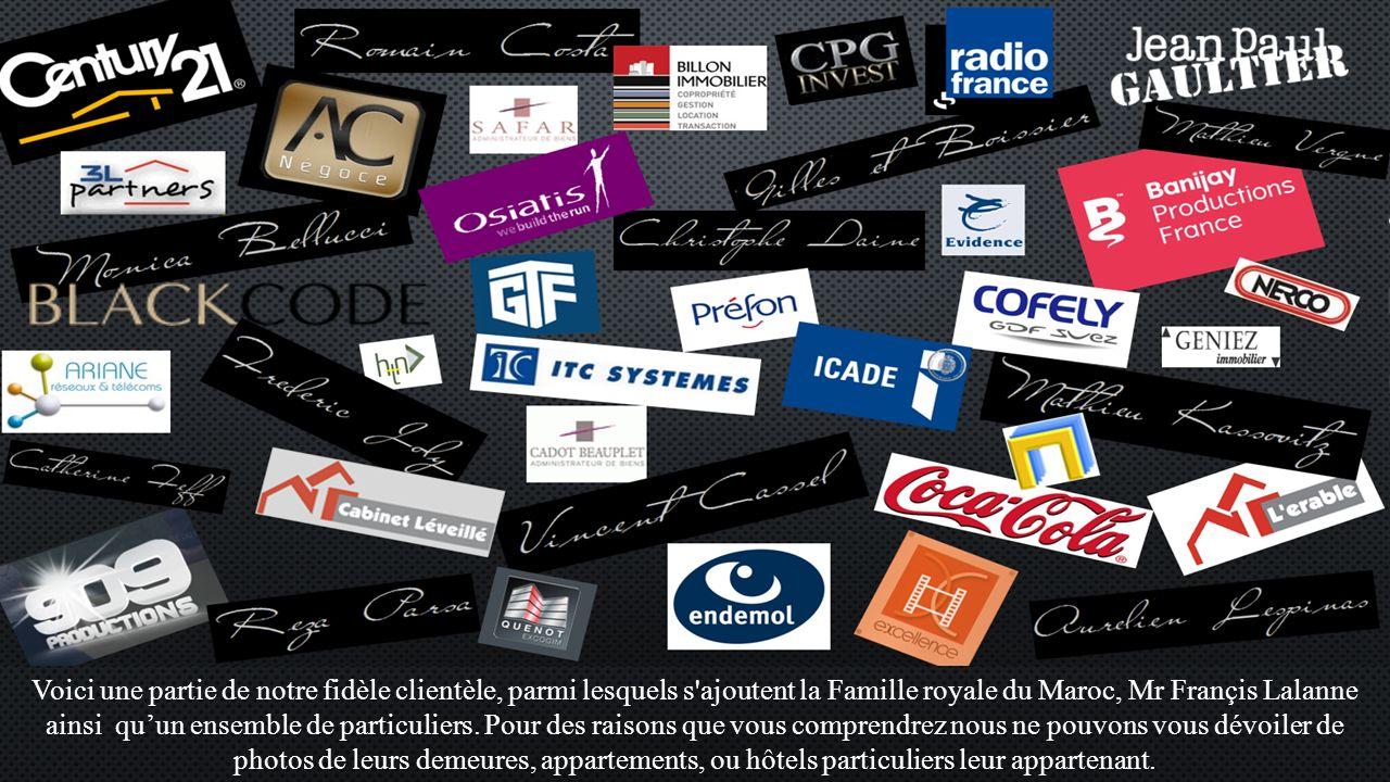 Voici une partie de notre fidèle clientèle, parmi lesquels s ajoutent la Famille royale du Maroc, Mr Françis Lalanne ainsi quun ensemble de particuliers.