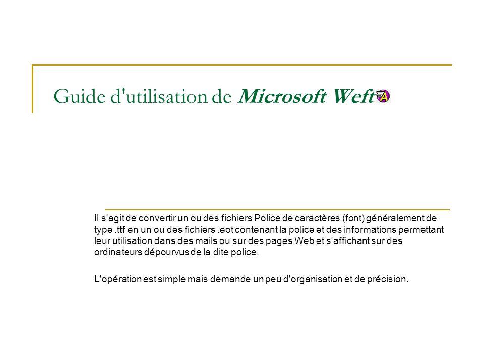 Guide d'utilisation de Microsoft Weft Il s'agit de convertir un ou des fichiers Police de caractères (font) généralement de type.ttf en un ou des fich