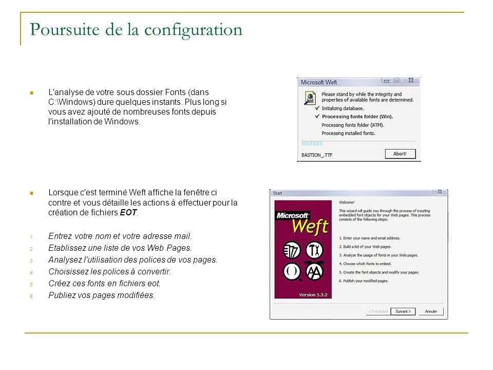 Poursuite de la configuration L'analyse de votre sous dossier Fonts (dans C:\Windows) dure quelques instants. Plus long si vous avez ajouté de nombreu