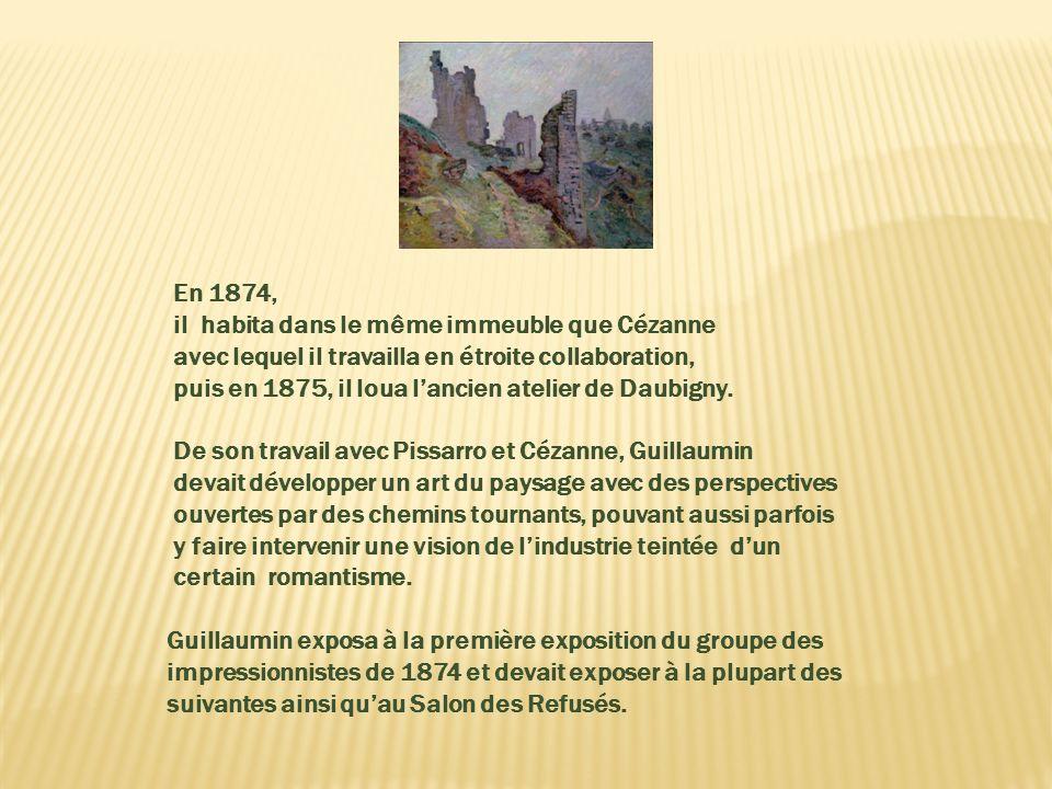 Guillaumin côtoyait Cézanne venu sinstaller également à Pontoise en 1872 pour mieux suivre les instructions de son mentor Pissaro. À Auvers, Il rendai
