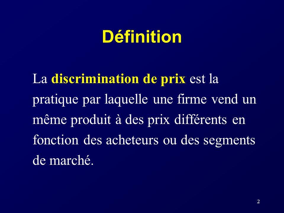 2 Définition La discrimination de prix est la pratique par laquelle une firme vend un même produit à des prix différents en fonction des acheteurs ou