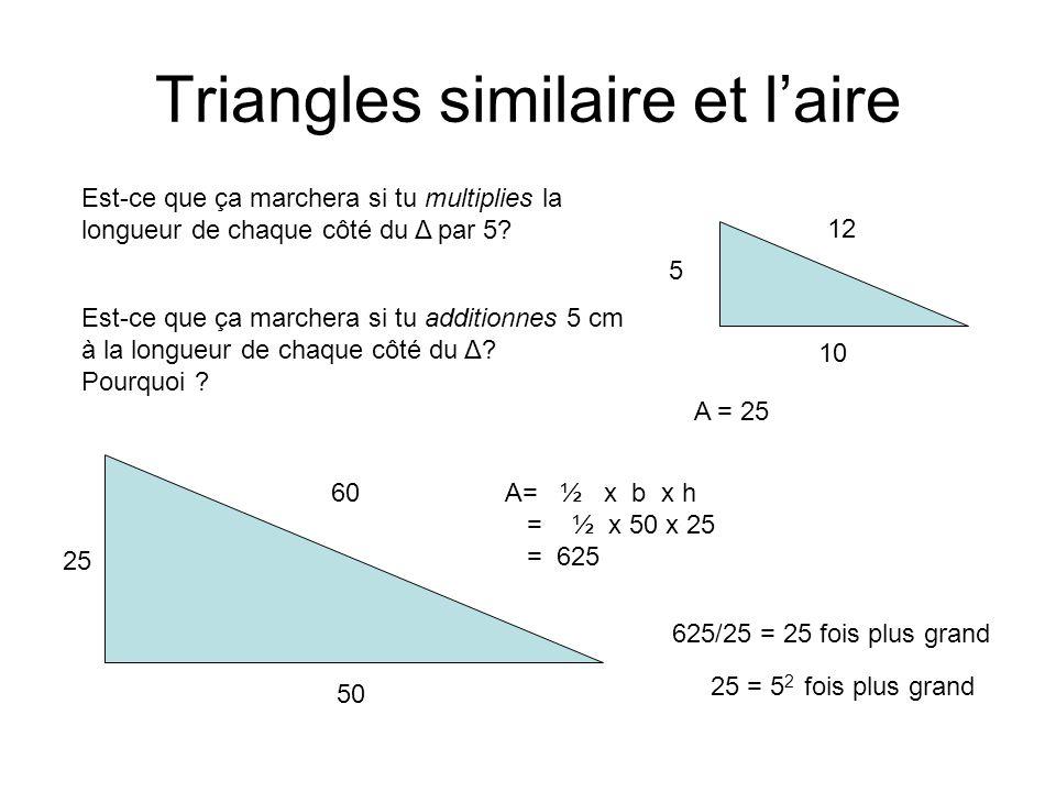 Triangles similaire et laire 25 50 60 5 10 12 Est-ce que ça marchera si tu additionnes 5 cm à la longueur de chaque côté du Δ? Pourquoi ? Est-ce que ç