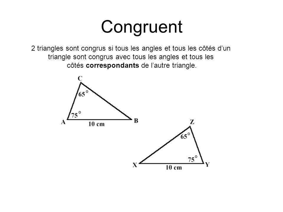 Congruent 2 triangles sont congrus si tous les angles et tous les côtés dun triangle sont congrus avec tous les angles et tous les côtés correspondants de lautre triangle.