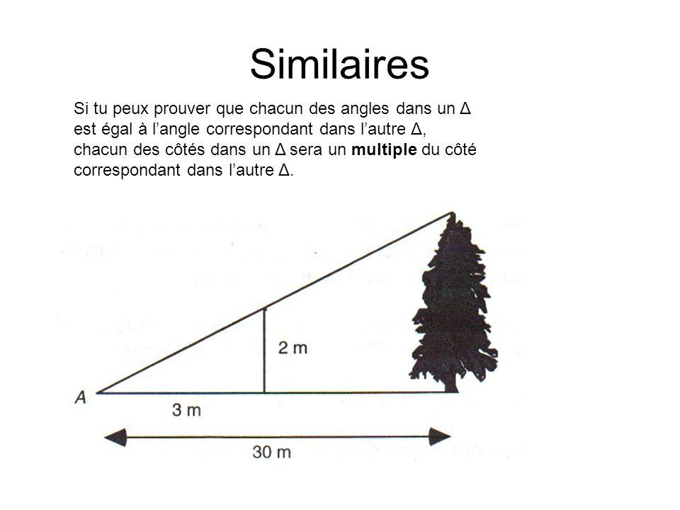 Similaires Si tu peux prouver que chacun des angles dans un Δ est égal à langle correspondant dans lautre Δ, chacun des côtés dans un Δ sera un multip