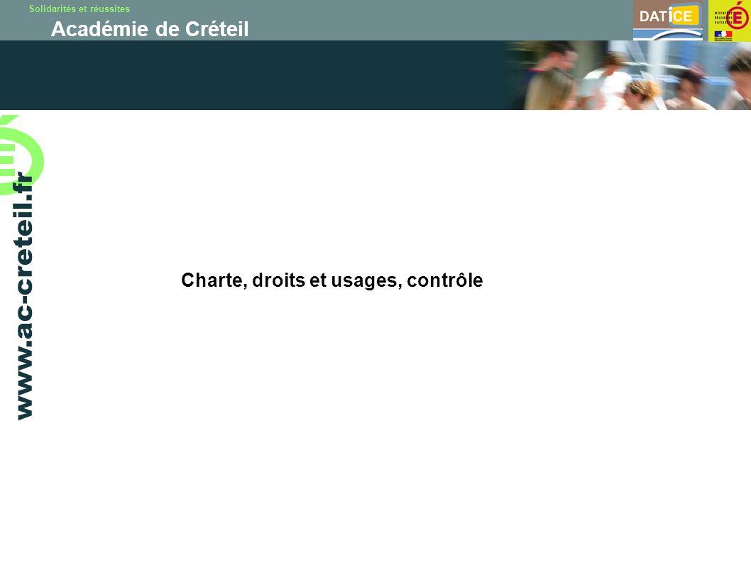 Solidarités et réussites Académie de Créteil www.ac-creteil.fr Charte, droits et usages, contrôle