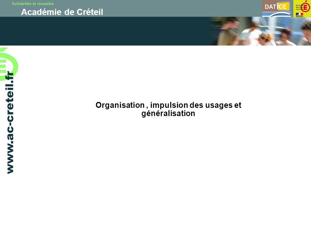 Solidarités et réussites Académie de Créteil www.ac-creteil.fr Organisation, impulsion des usages et généralisation