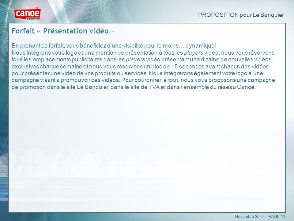 PROPOSITION pour Le Banquier Forfait « Présentation vidéo » En prenant ce forfait, vous bénéficiez dune visibilité pour le moins… dynamique.