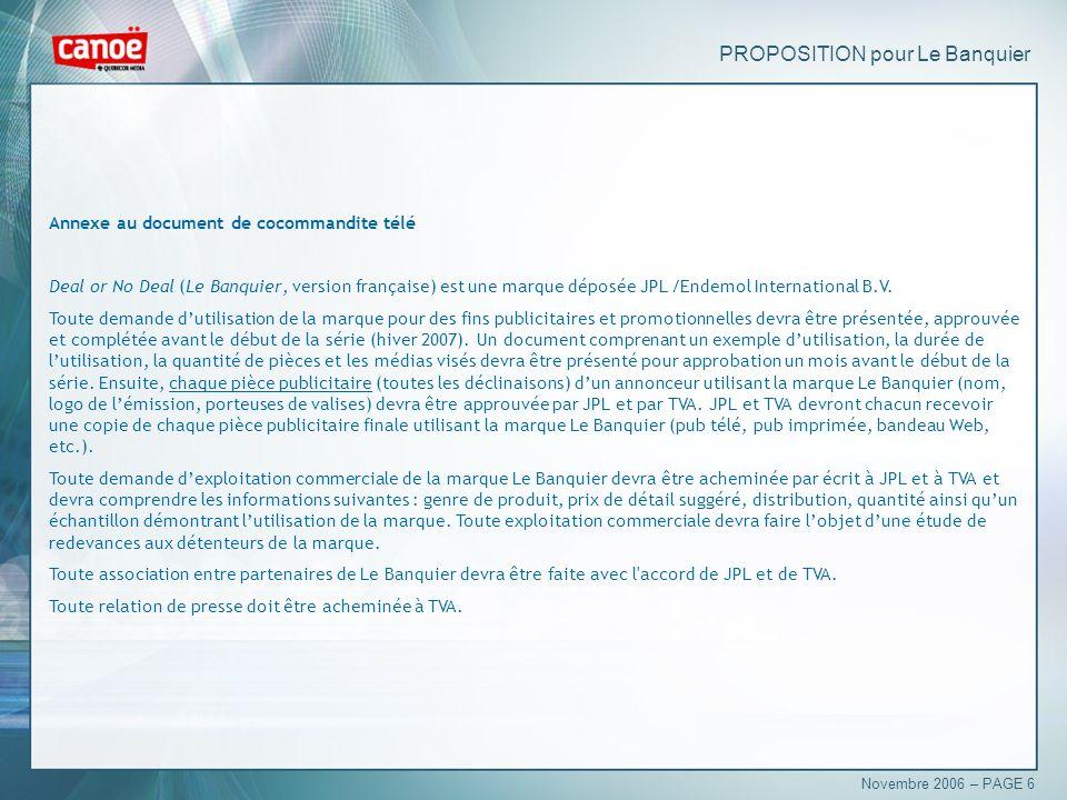 PROPOSITION pour Le Banquier Annexe au document de cocommandite télé Deal or No Deal (Le Banquier, version française) est une marque déposée JPL /Endemol International B.V.