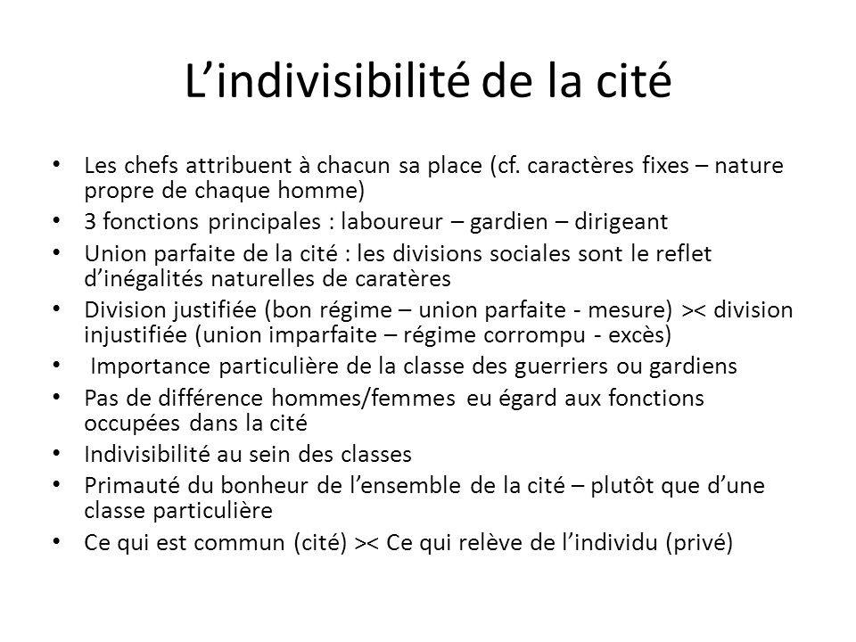 Lindivisibilité de la cité Les chefs attribuent à chacun sa place (cf. caractères fixes – nature propre de chaque homme) 3 fonctions principales : lab