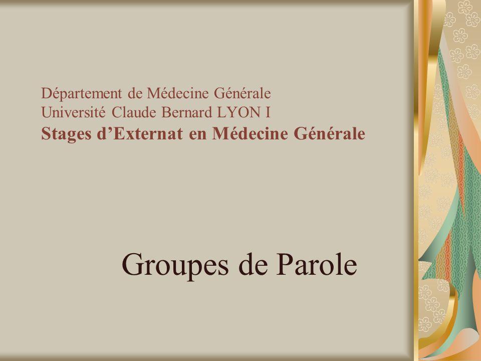 Département de Médecine Générale Université Claude Bernard LYON I Stages dExternat en Médecine Générale Groupes de Parole