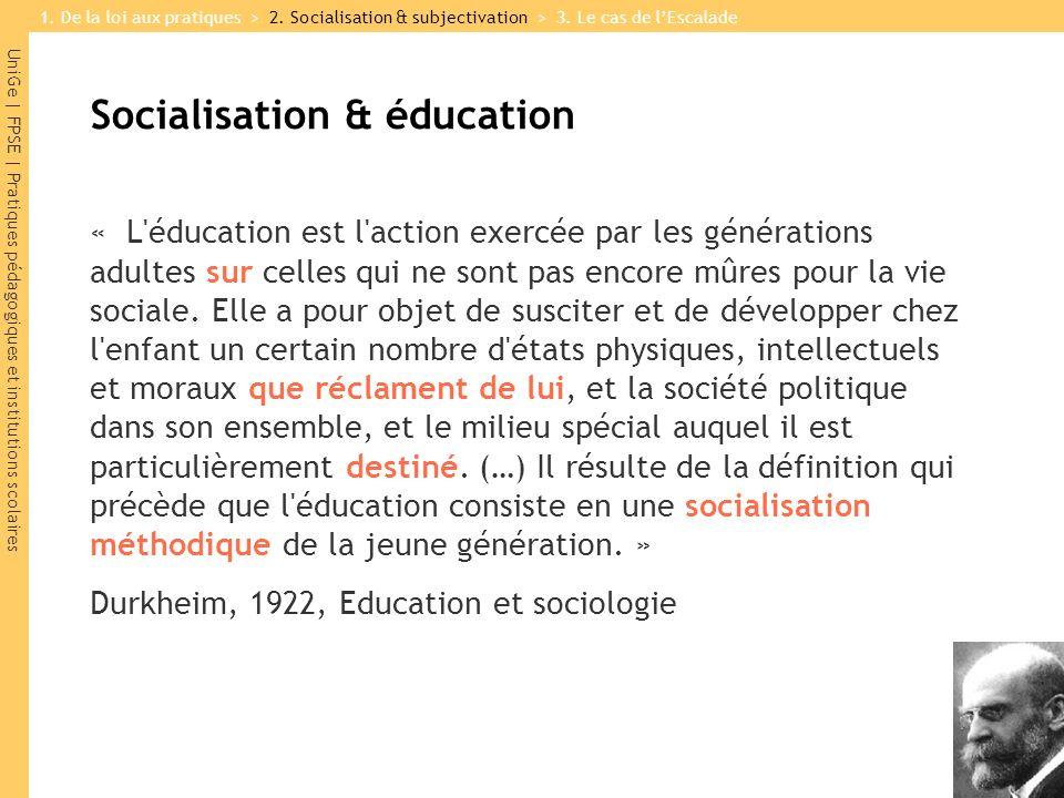 UniGe | FPSE | Pratiques pédagogiques et institutions scolaires Socialisation & éducation « L éducation est l action exercée par les générations adultes sur celles qui ne sont pas encore mûres pour la vie sociale.