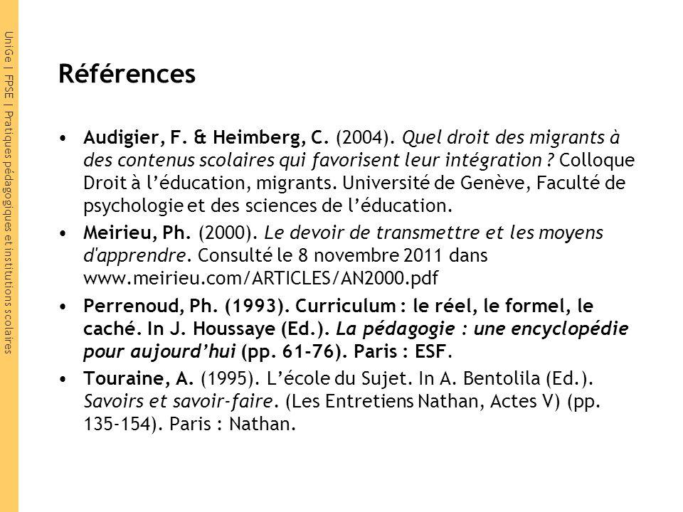 UniGe | FPSE | Pratiques pédagogiques et institutions scolaires Références Audigier, F. & Heimberg, C. (2004). Quel droit des migrants à des contenus