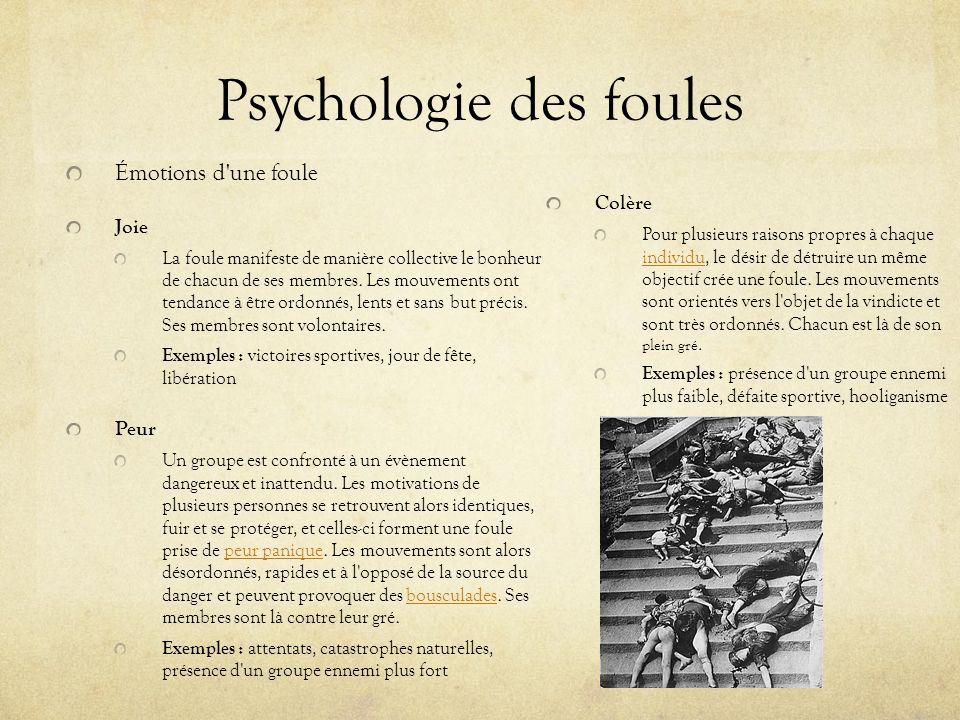 Psychologie des foules Contrôle d une foule Par définition, une foule ne peut être dirigée ou contrôlée par la réflexion.