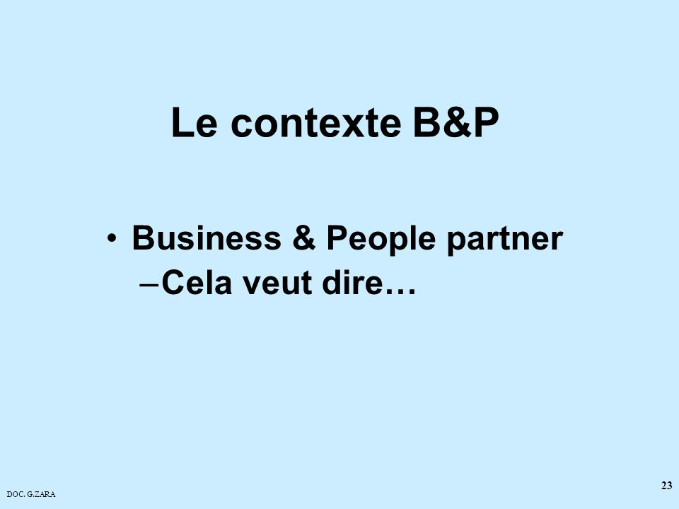 DOC. G.ZARA 23 Le contexte B&P Business & People partner –Cela veut dire…