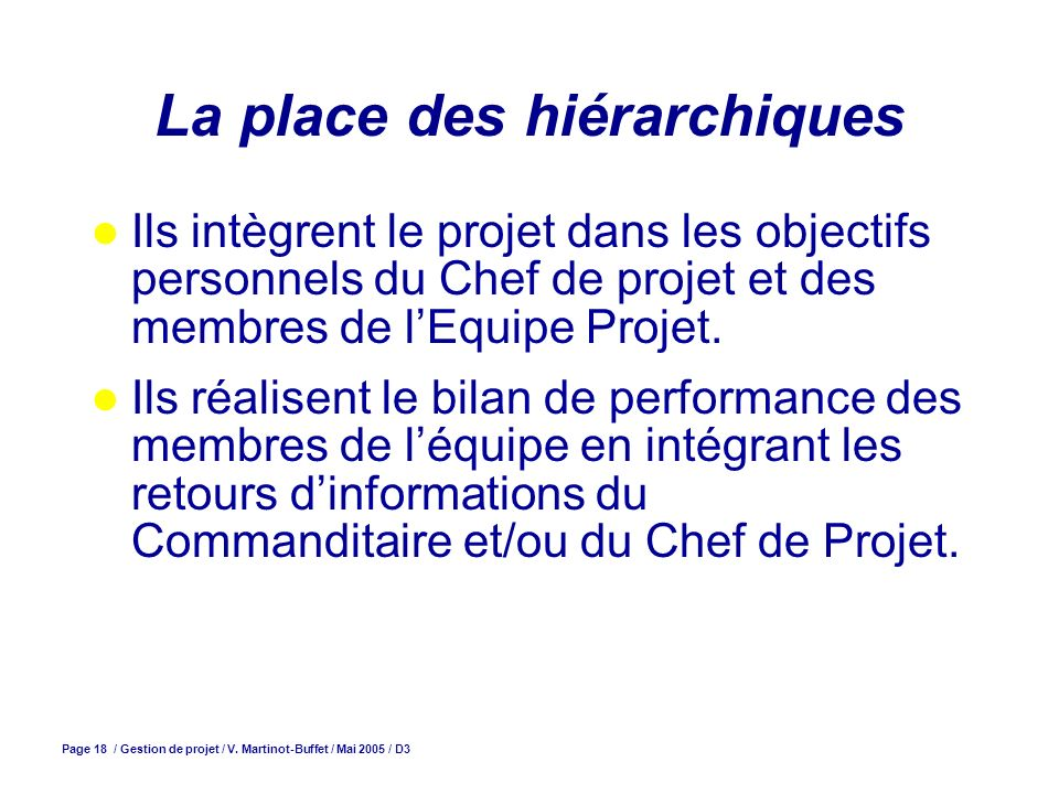 Page 18 / Gestion de projet / V. Martinot-Buffet / Mai 2005 / D3 La place des hiérarchiques Ils intègrent le projet dans les objectifs personnels du C
