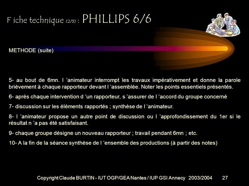 Copyright Claude BURTIN - IUT OGP/GEA Nantes / IUP GSI Annecy 2003/200426 Fiche technique (1/3) : PHILLIPS 6/6 PROBLEME : un groupe de plus de 12 pers