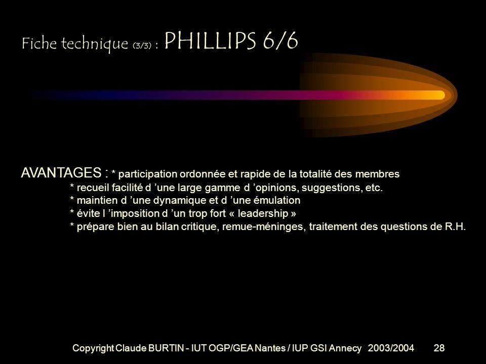Copyright Claude BURTIN - IUT OGP/GEA Nantes / IUP GSI Annecy 2003/200427 F iche technique (2/3) : PHILLIPS 6/6 METHODE (suite) 5- au bout de 6mn. l a