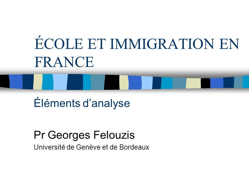 ÉCOLE ET IMMIGRATION EN FRANCE Éléments danalyse Pr Georges Felouzis Université de Genève et de Bordeaux