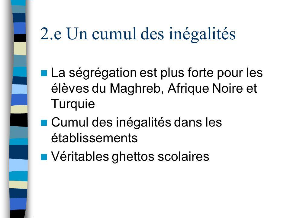 2.e Un cumul des inégalités La ségrégation est plus forte pour les élèves du Maghreb, Afrique Noire et Turquie Cumul des inégalités dans les établisse