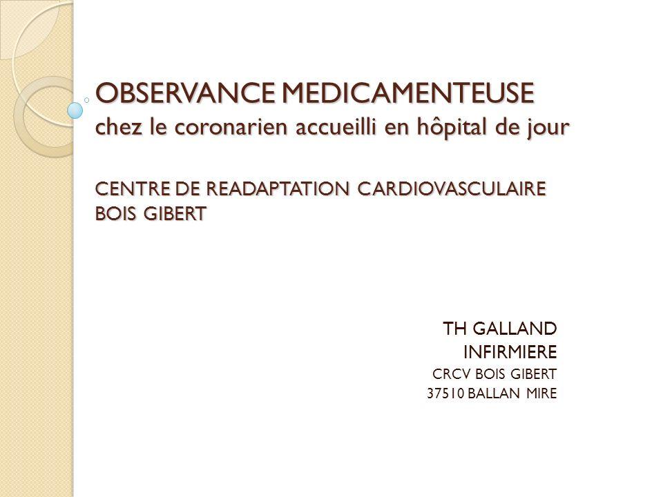 OBSERVANCE MEDICAMENTEUSE chez le coronarien accueilli en hôpital de jour CENTRE DE READAPTATION CARDIOVASCULAIRE BOIS GIBERT TH GALLAND INFIRMIERE CR