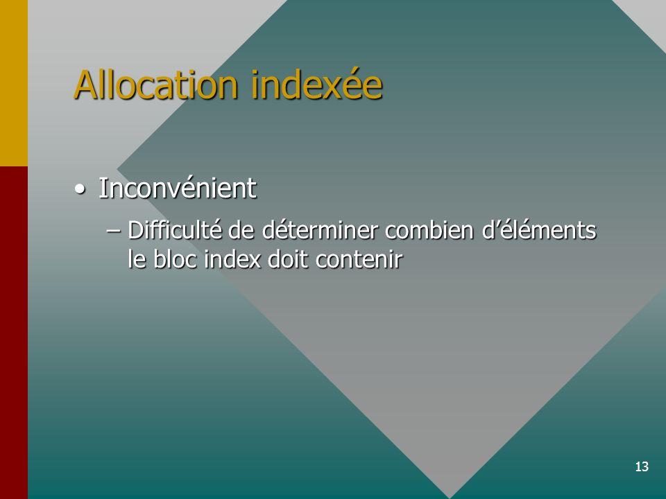 13 Allocation indexée InconvénientInconvénient –Difficulté de déterminer combien déléments le bloc index doit contenir