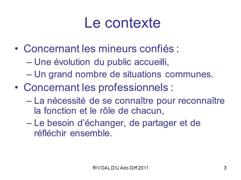 RIVOAL DIU Ado Diff 20113 Le contexte Concernant les mineurs confiés : –Une évolution du public accueilli, –Un grand nombre de situations communes. Co