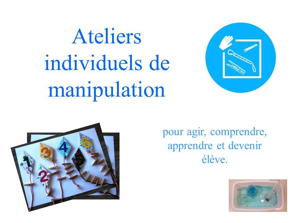Ateliers individuels de manipulation pour agir, comprendre, apprendre et devenir élève.