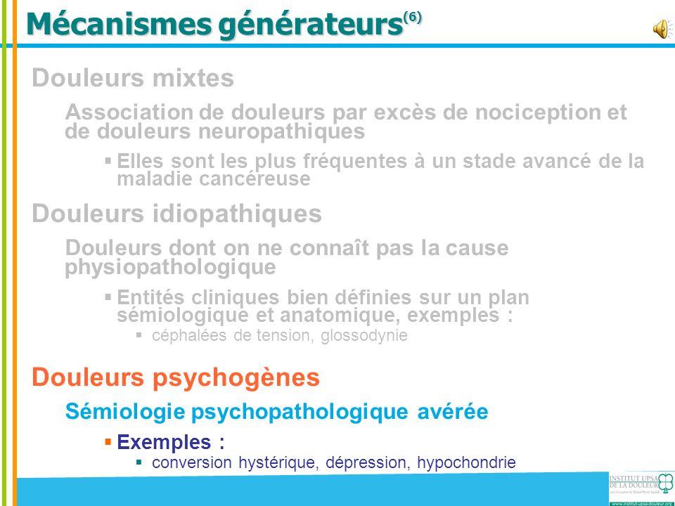 Mécanismes générateurs (6) Douleurs mixtes Association de douleurs par excès de nociception et de douleurs neuropathiques Elles sont les plus fréquent