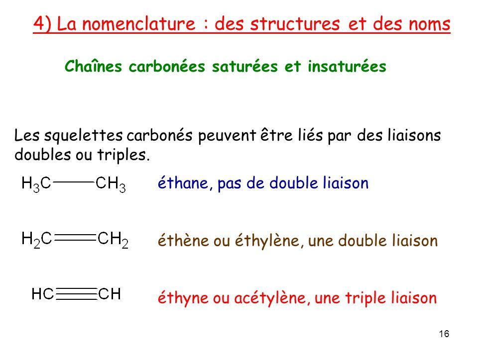4) La nomenclature : des structures et des noms 16 Les squelettes carbonés peuvent être liés par des liaisons doubles ou triples.