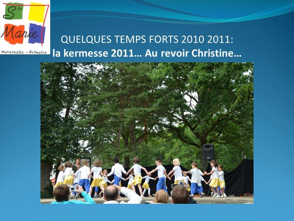 QUELQUES TEMPS FORTS 2010 2011: la kermesse 2011… Au revoir Christine…